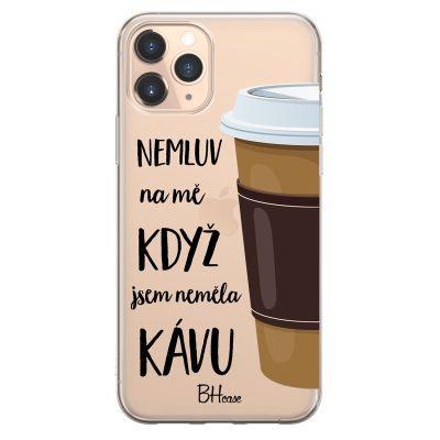 Nemluv Na Mě Když Jsem Neměla Kávu Kryt iPhone 11 Pro Max
