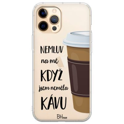 Nemluv Na Mě Když Jsem Neměla Kávu Kryt iPhone 12 Pro Max
